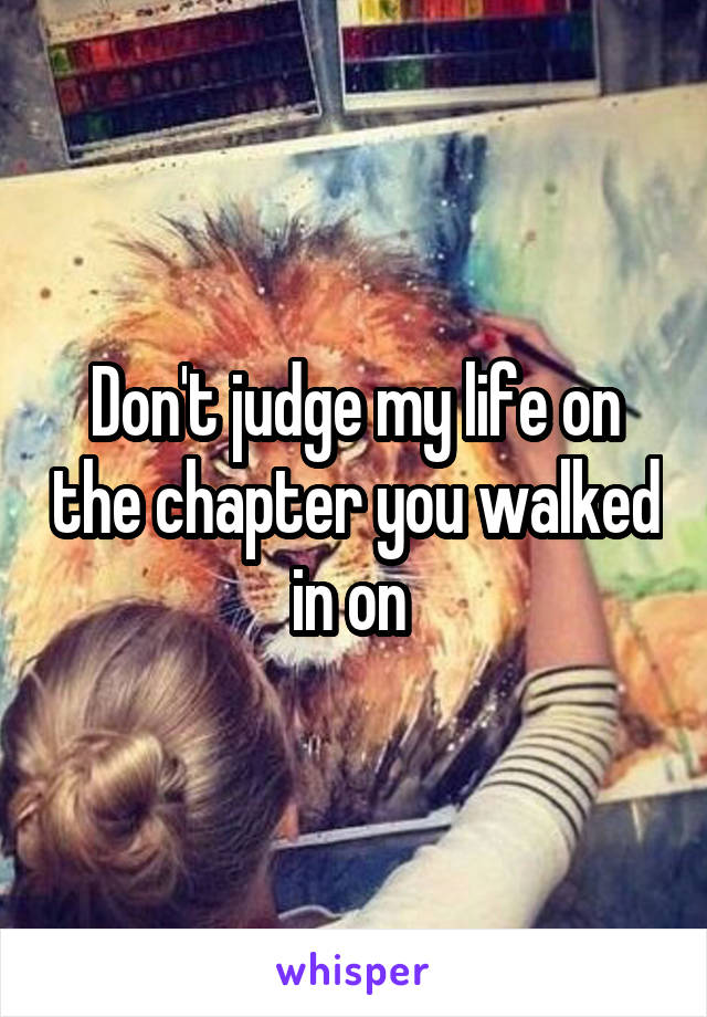 Don't judge my life on the chapter you walked in on