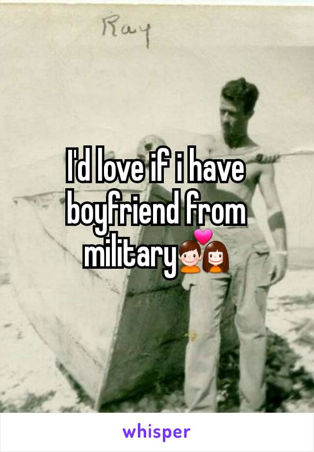 I'd love if i have boyfriend from military💑