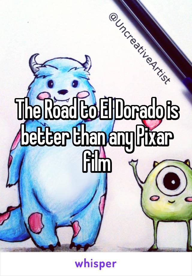 The Road to El Dorado is better than any Pixar film
