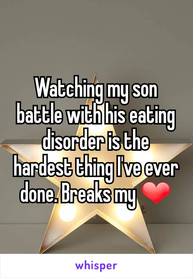 Watching my son battle with his eating disorder is the hardest thing I've ever done. Breaks my ❤
