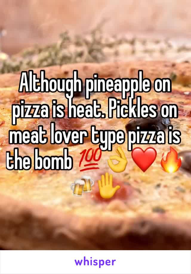 Although pineapple on pizza is heat. Pickles on meat lover type pizza is the bomb 💯👌❤️🔥🍻✋️