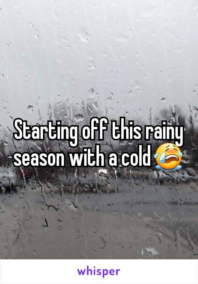 Starting off this rainy season with a cold😭