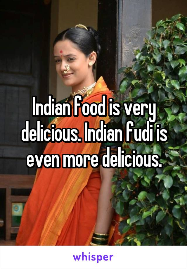 Indian food is very delicious. Indian fudi is even more delicious.