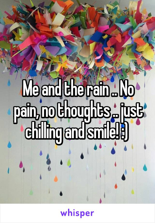 Me and the rain .. No pain, no thoughts .. just chilling and smile! :)