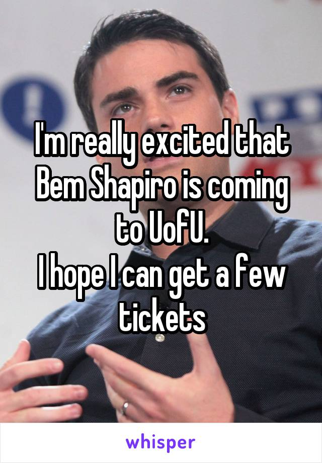 I'm really excited that Bem Shapiro is coming to UofU. I hope I can get a few tickets