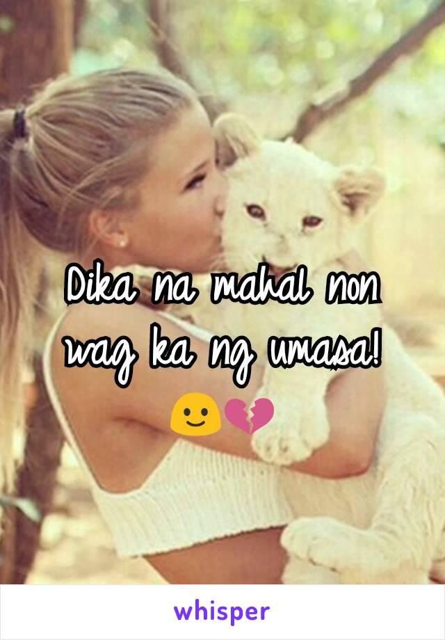 Dika na mahal non wag ka ng umasa! 🙂💔