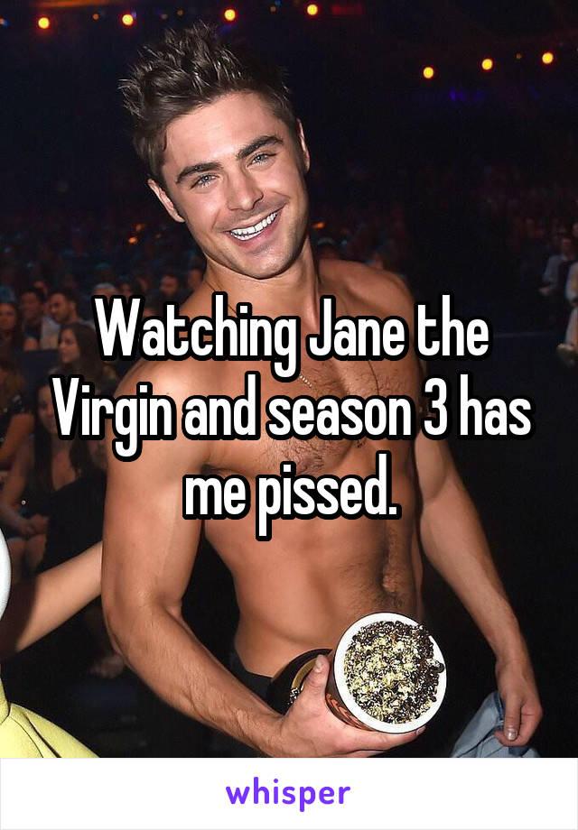 Watching Jane the Virgin and season 3 has me pissed.