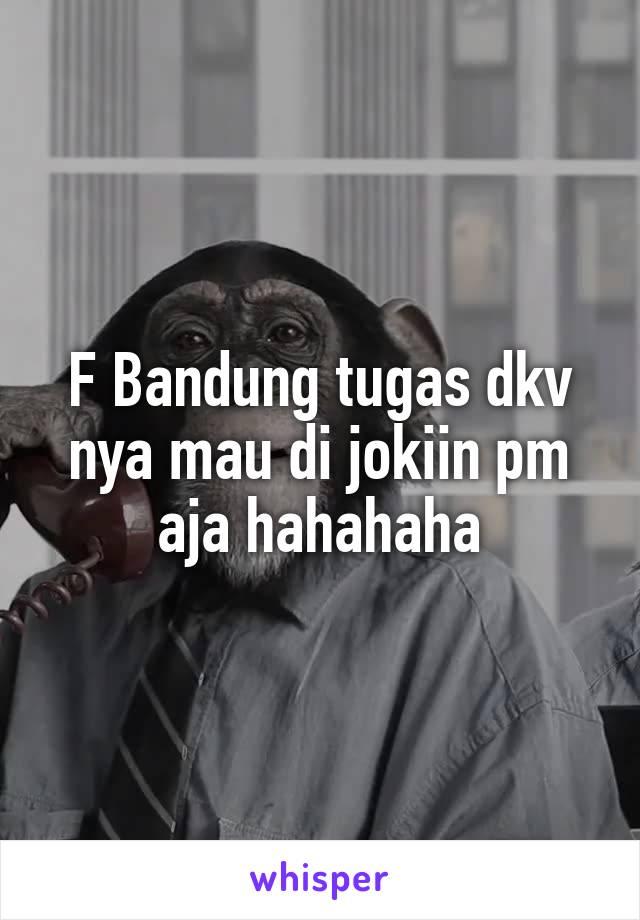 F Bandung tugas dkv nya mau di jokiin pm aja hahahaha