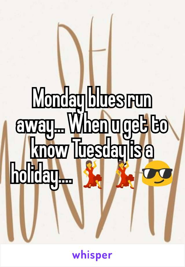 Monday blues run away... When u get to know Tuesday is a holiday.... 💃💃😎