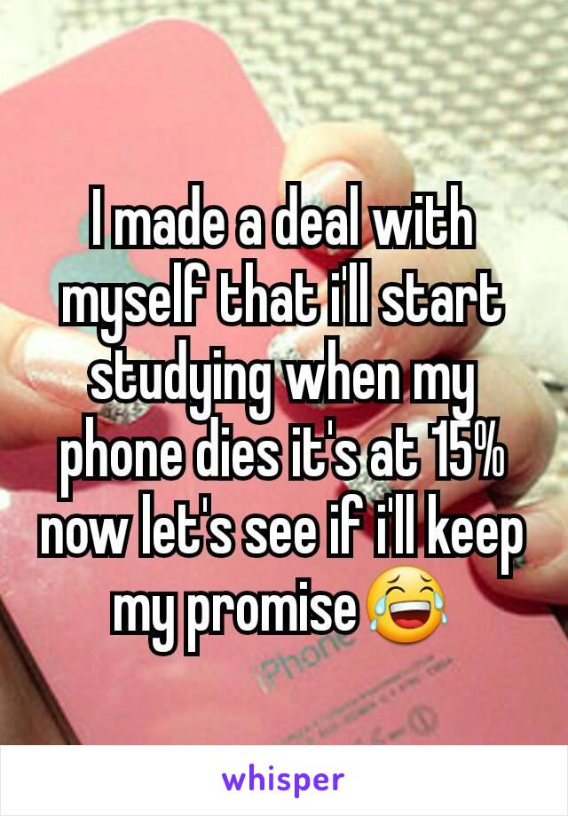I made a deal with myself that i'll start studying when my phone dies it's at 15% now let's see if i'll keep my promise😂