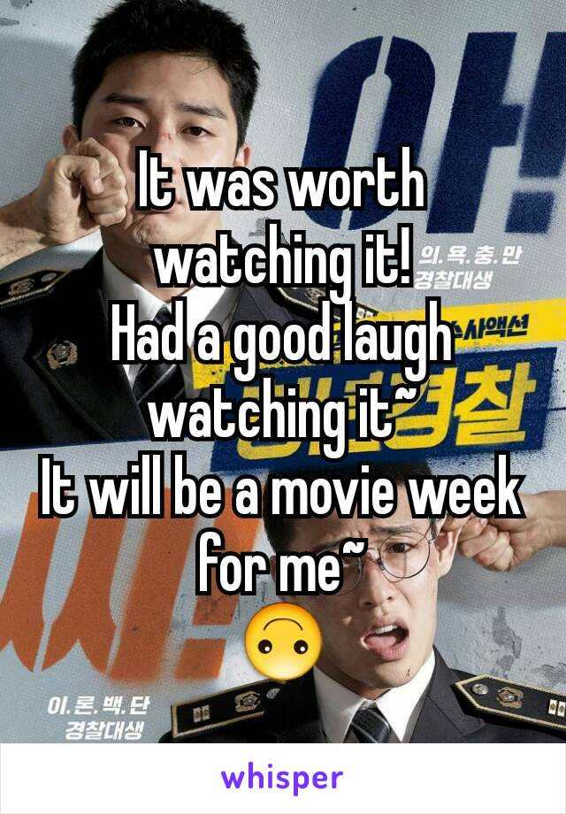 It was worth watching it! Had a good laugh watching it~ It will be a movie week for me~ 🙃
