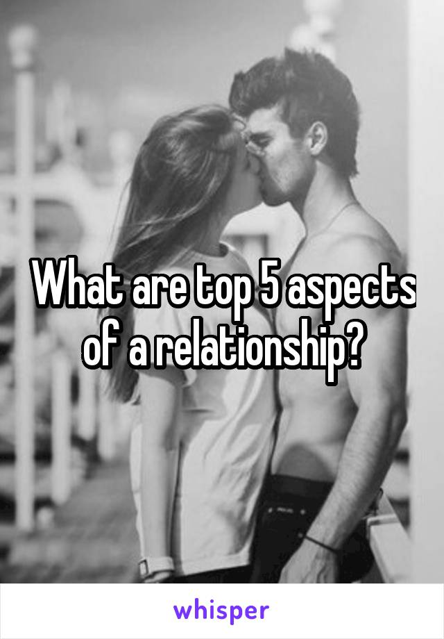 What are top 5 aspects of a relationship?