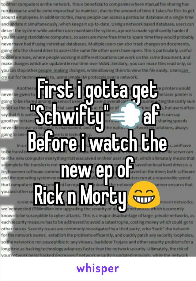 "First i gotta get ""Schwifty""💨af  Before i watch the new ep of Rick n Morty😁"