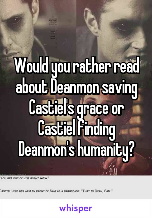 Would you rather read about Deanmon saving Castiel's grace or Castiel finding Deanmon's humanity?