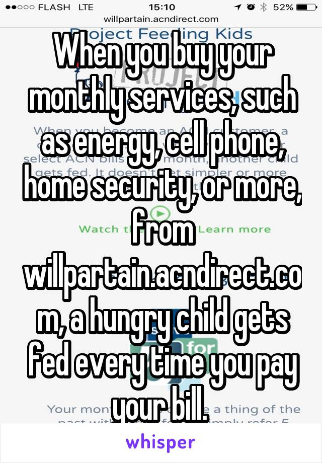 When you buy your monthly services, such as energy, cell phone, home security, or more, from willpartain.acndirect.com, a hungry child gets fed every time you pay your bill.