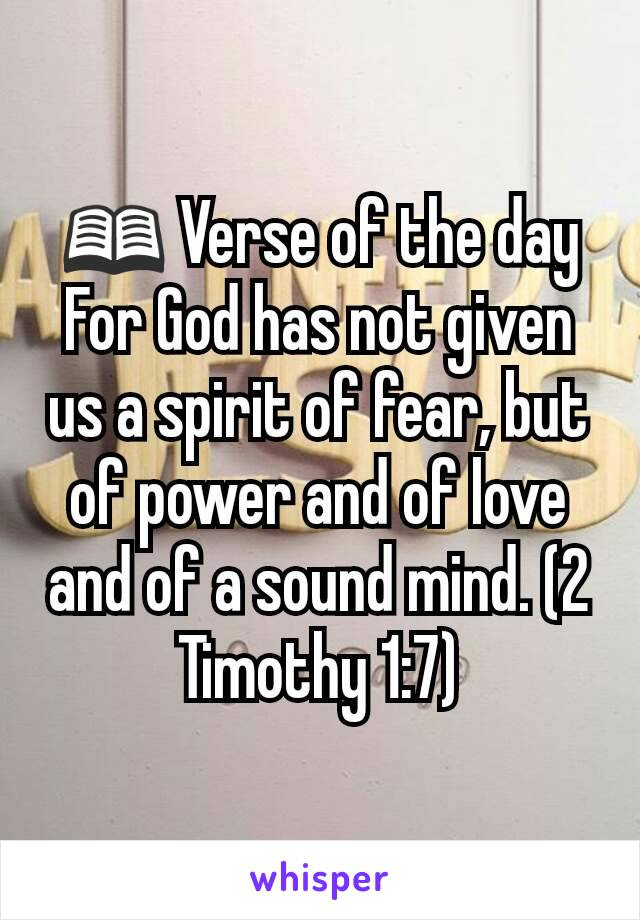📖 Verse of the day For God has not given us a spirit of fear, but of power and of love and of a sound mind. (2 Timothy 1:7)