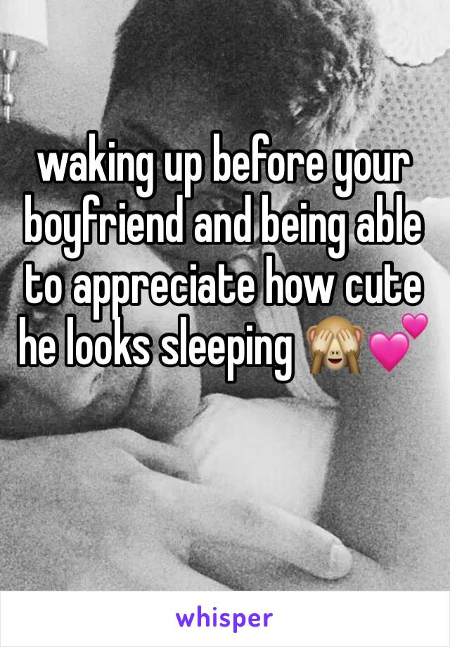 waking up before your boyfriend and being able to appreciate how cute he looks sleeping 🙈💕