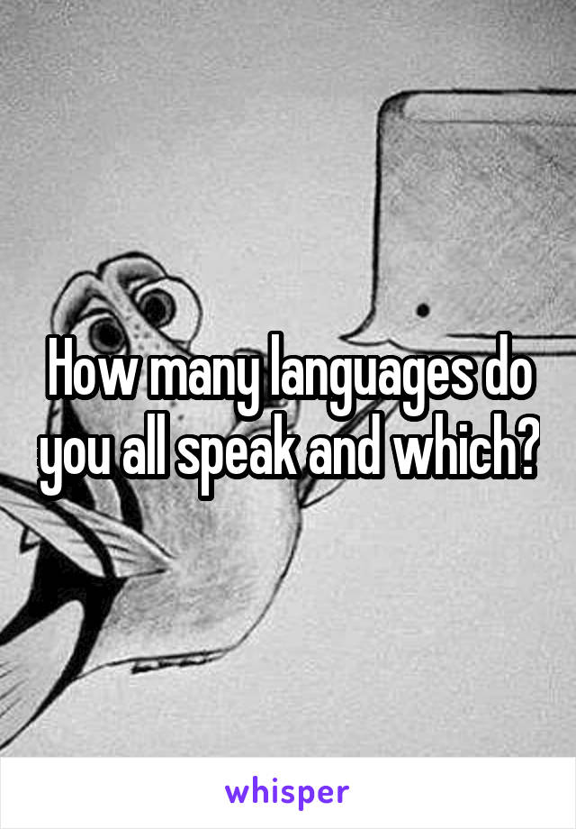 How many languages do you all speak and which?