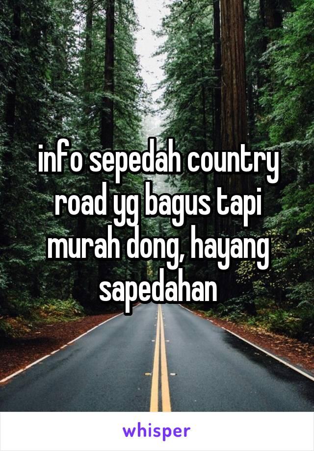 info sepedah country road yg bagus tapi murah dong, hayang sapedahan