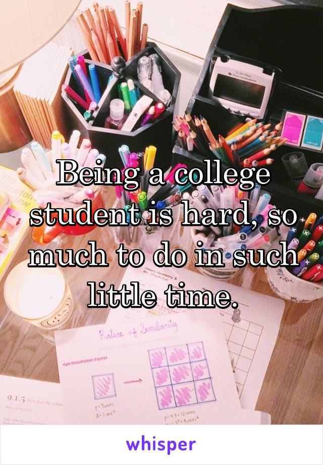 Being a college student is hard, so much to do in such little time.