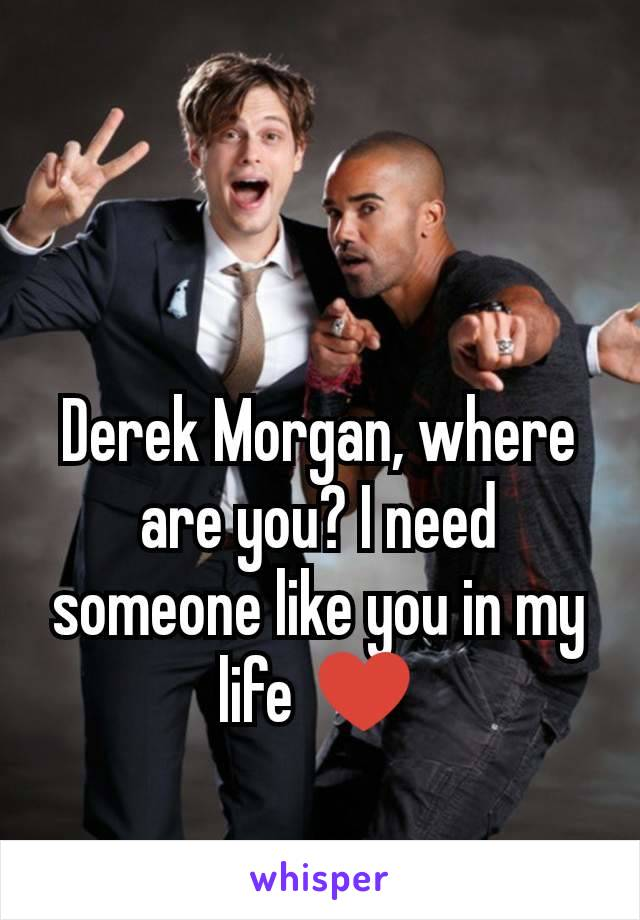 Derek Morgan, where are you? I need someone like you in my life ♥️