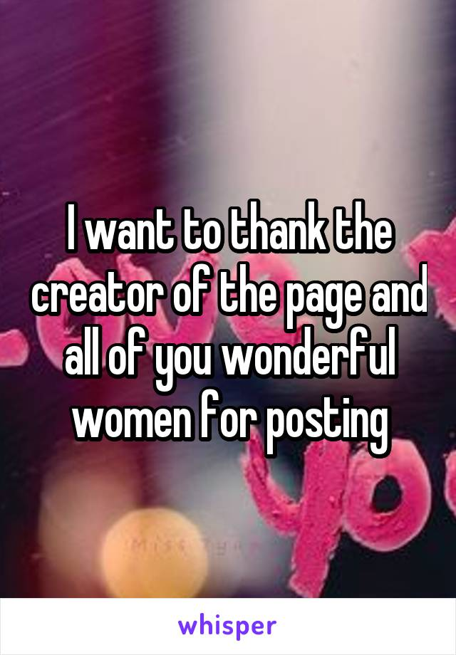 I want to thank the creator of the page and all of you wonderful women for posting