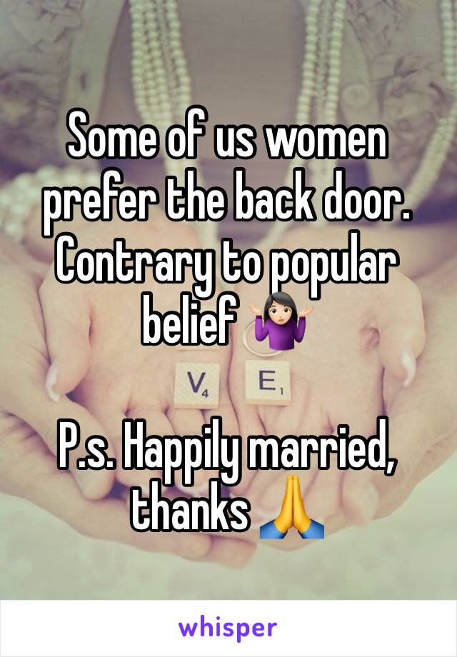 Some of us women prefer the back door. Contrary to popular belief 🤷🏻‍♀️  P.s. Happily married, thanks 🙏