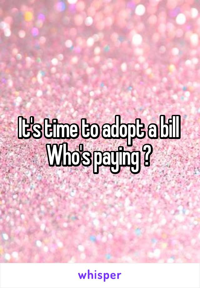 It's time to adopt a bill  Who's paying ?