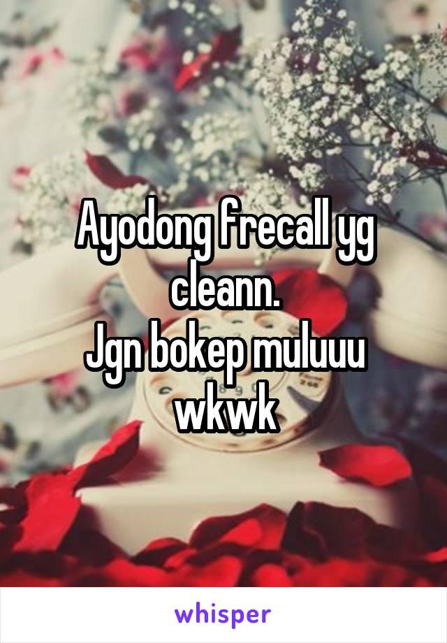 Ayodong frecall yg cleann. Jgn bokep muluuu wkwk