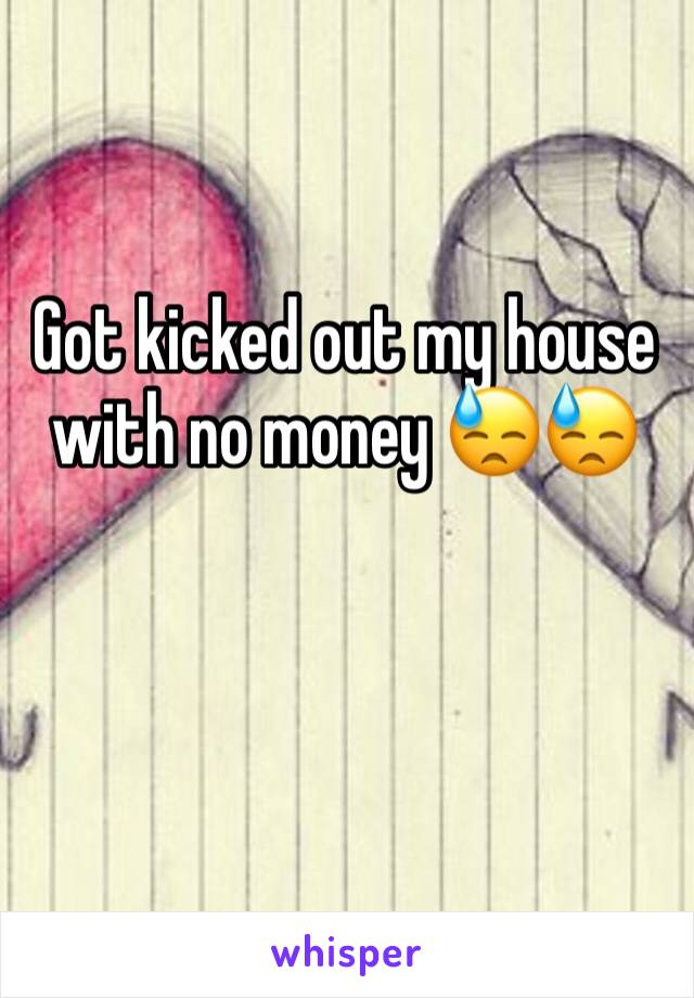 Got kicked out my house with no money 😓😓