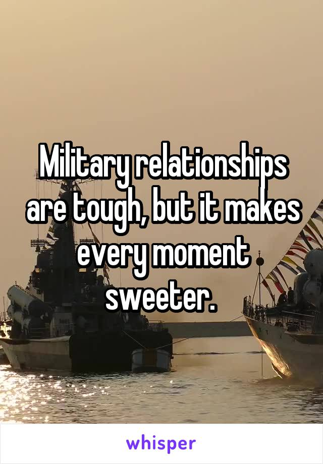 Military relationships are tough, but it makes every moment sweeter.
