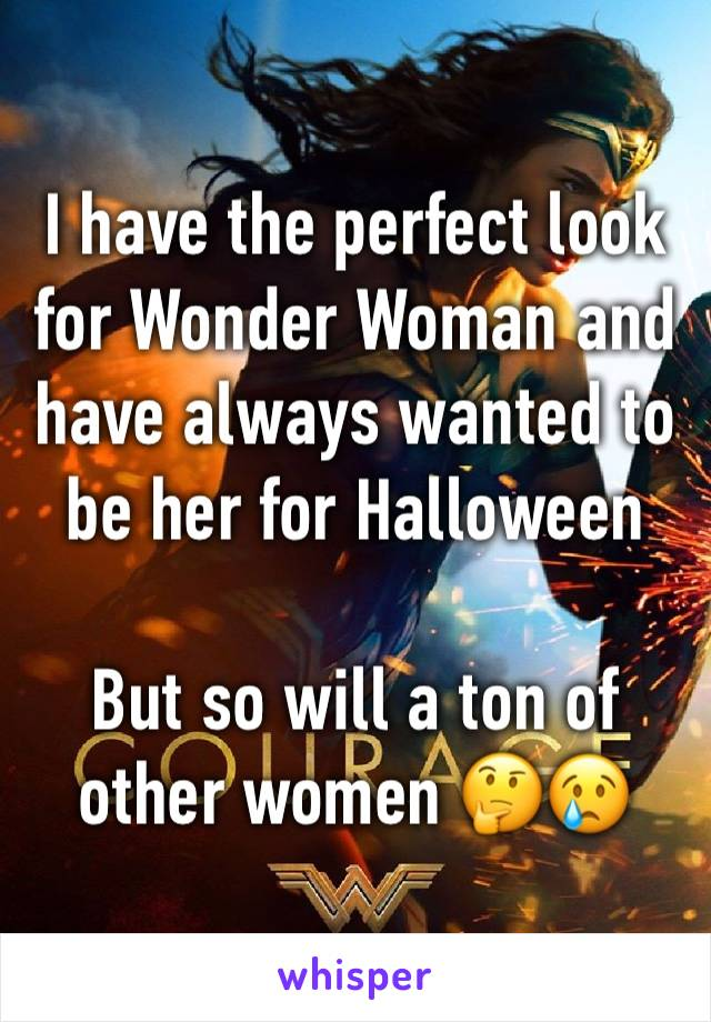 I have the perfect look for Wonder Woman and have always wanted to be her for Halloween  But so will a ton of other women 🤔😢