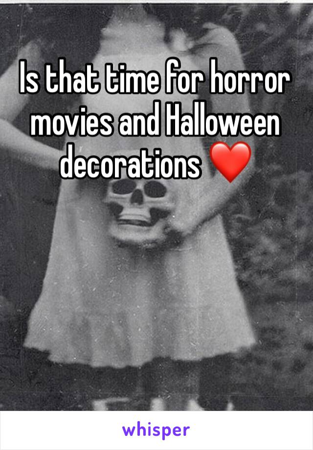 Is that time for horror movies and Halloween decorations ❤️