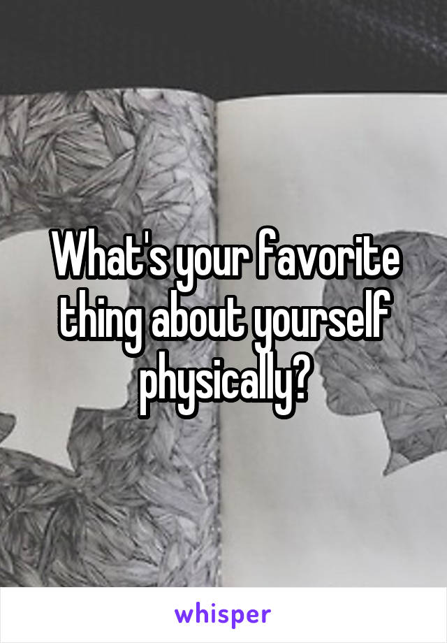 What's your favorite thing about yourself physically?