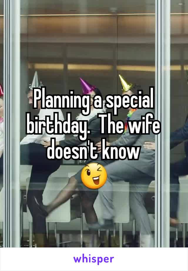 Planning a special birthday.  The wife doesn't know 😉