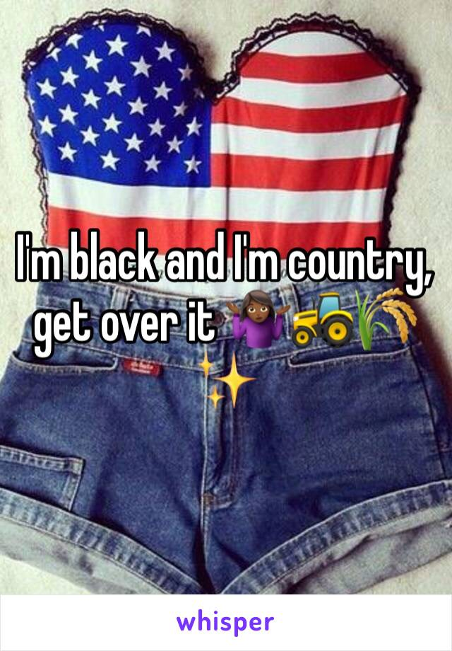 I'm black and I'm country, get over it 🤷🏾♀️🚜🌾✨