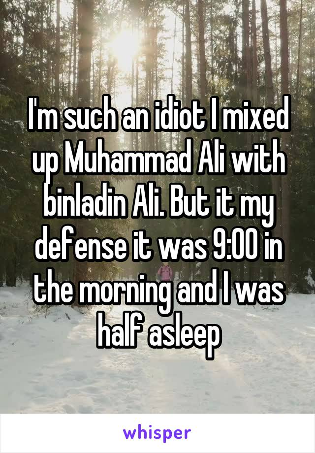 I'm such an idiot I mixed up Muhammad Ali with binladin Ali. But it my defense it was 9:00 in the morning and I was half asleep