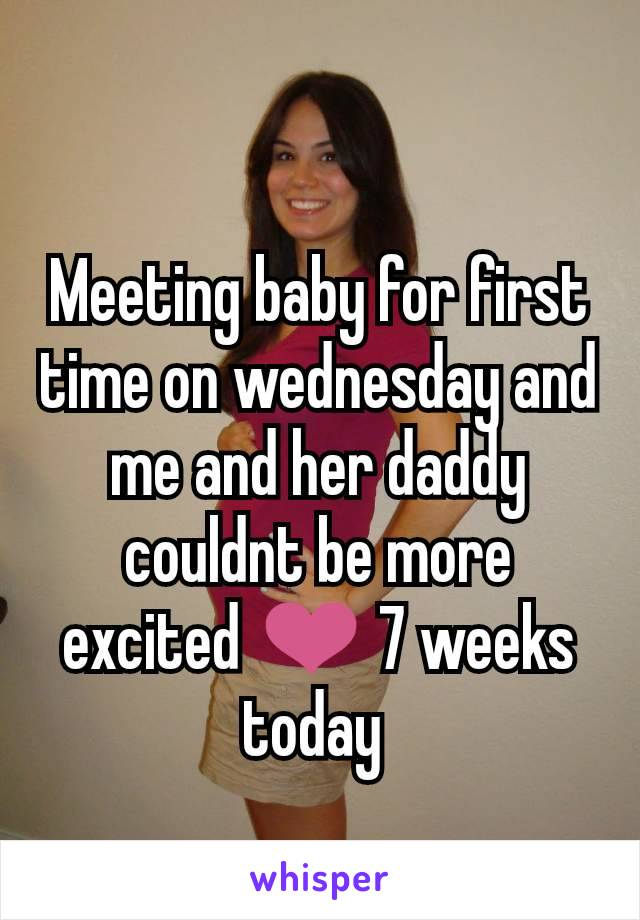 Meeting baby for first time on wednesday and me and her daddy couldnt be more excited ❤ 7 weeks today