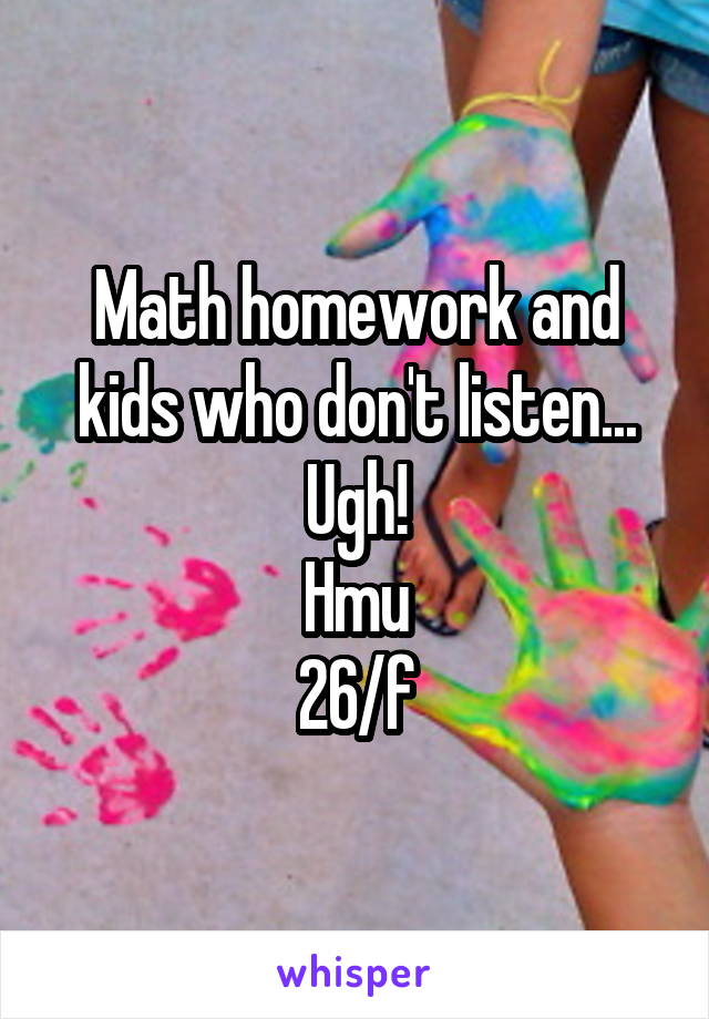 Math homework and kids who don't listen... Ugh! Hmu 26/f