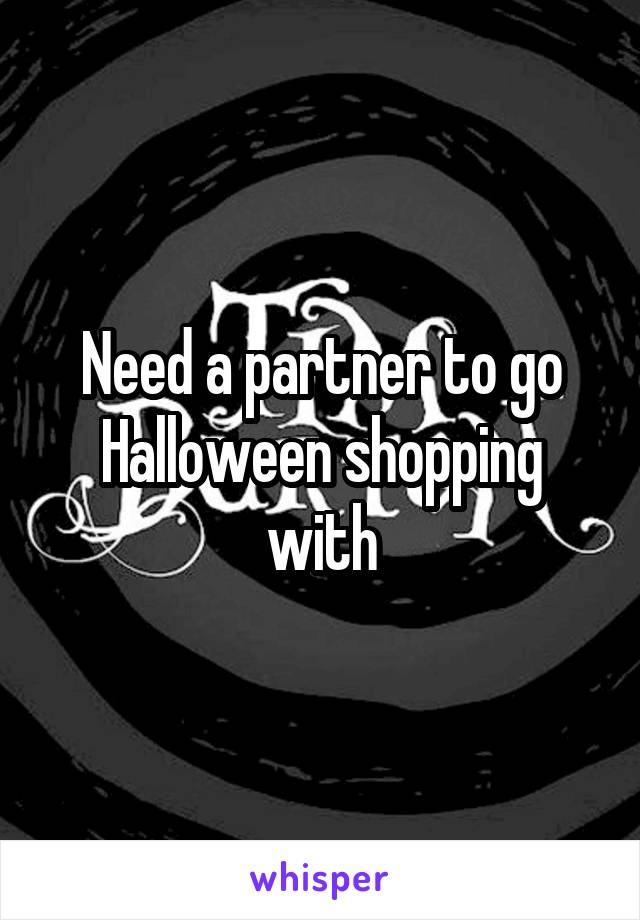 Need a partner to go Halloween shopping with