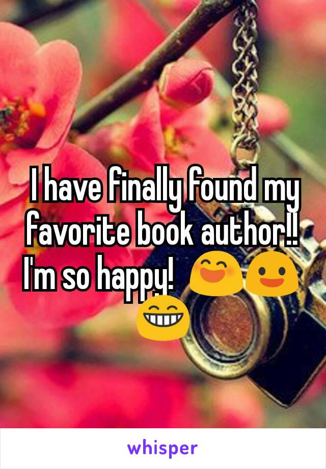 I have finally found my favorite book author!!  I'm so happy!  😄😃😁