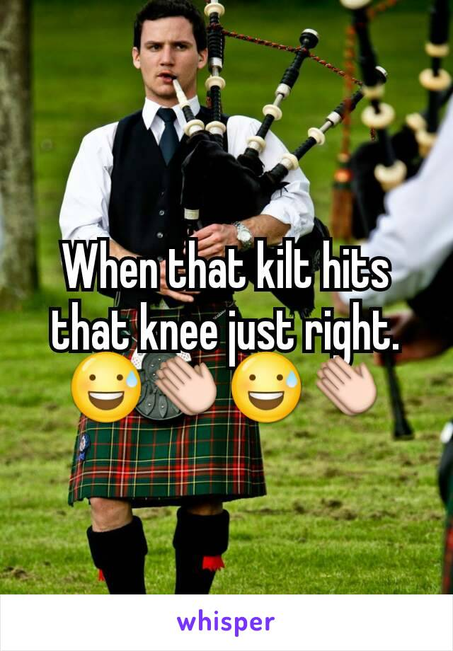 When that kilt hits that knee just right. 😅👏😅👏