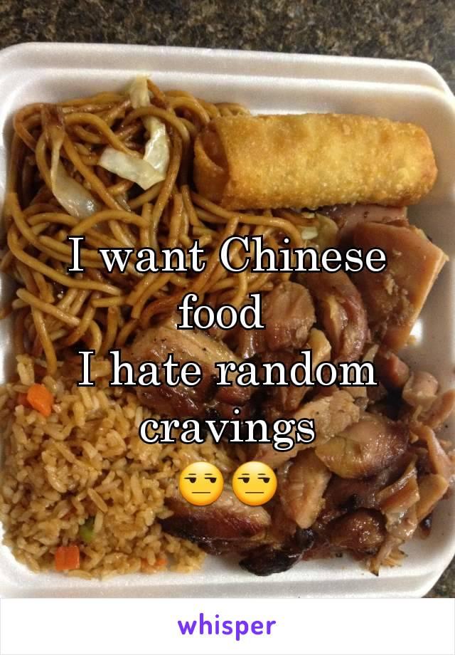 I want Chinese food  I hate random cravings 😒😒