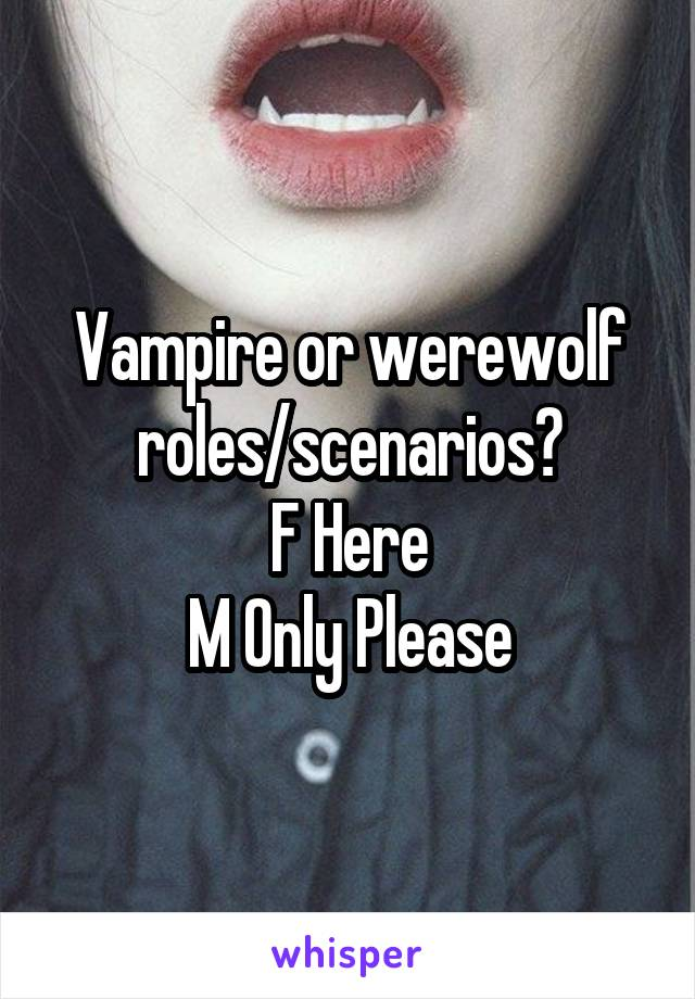 Vampire or werewolf roles/scenarios? F Here M Only Please
