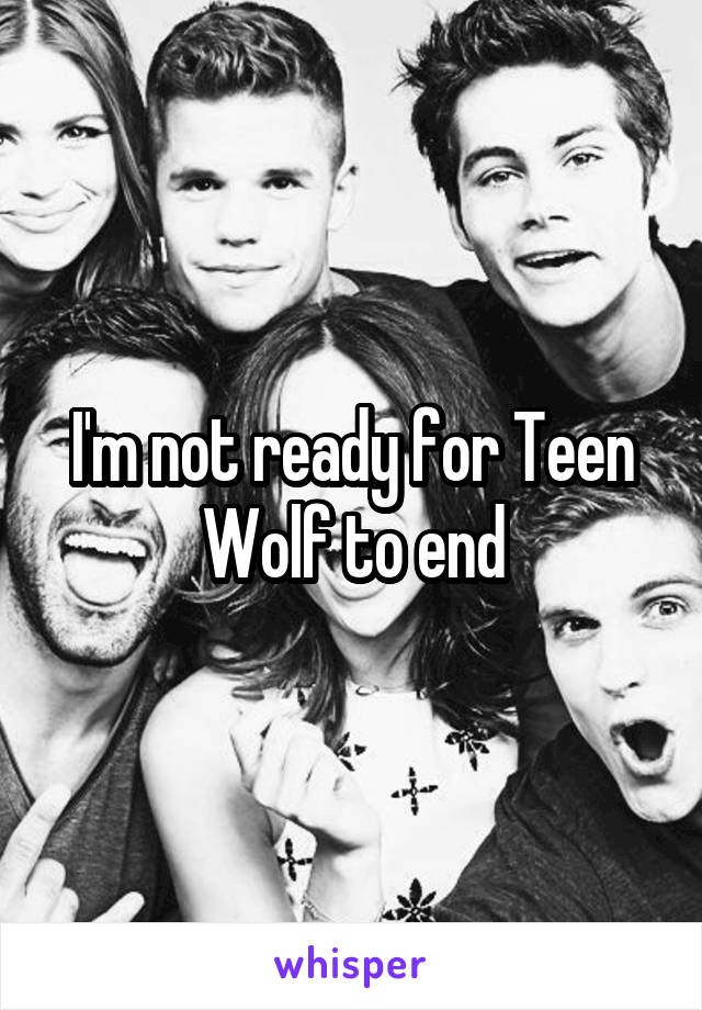 I'm not ready for Teen Wolf to end
