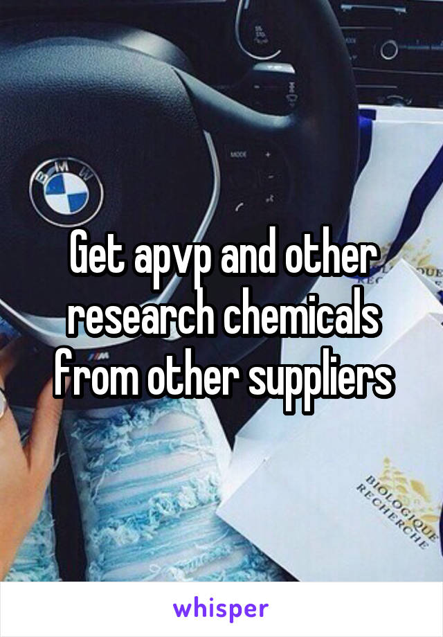 Get apvp and other research chemicals from other suppliers
