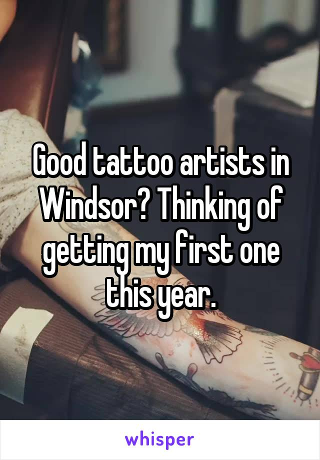 Good tattoo artists in Windsor? Thinking of getting my first one this year.