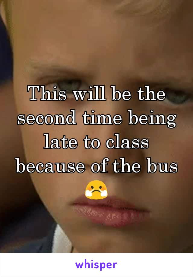This will be the second time being late to class because of the bus 😤
