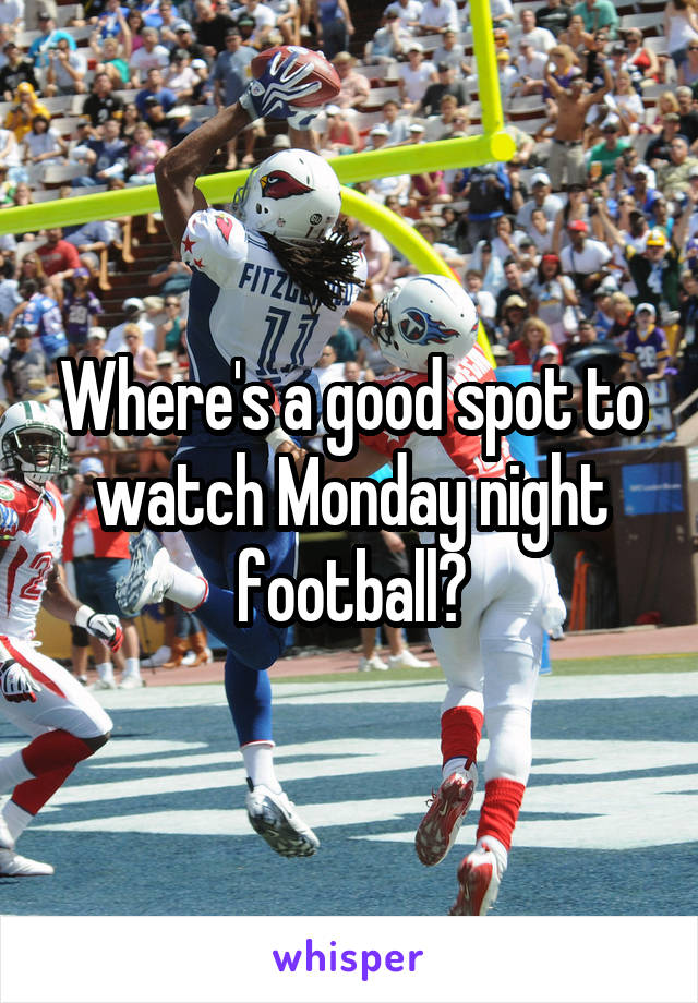 Where's a good spot to watch Monday night football?