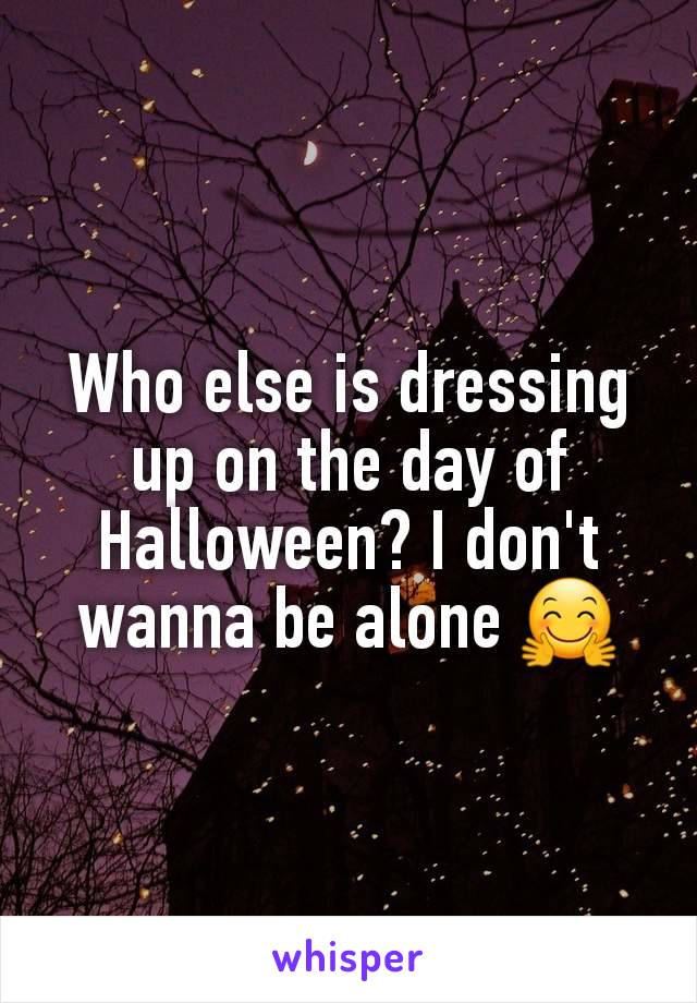 Who else is dressing up on the day of Halloween? I don't wanna be alone 🤗